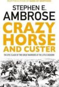 crazy horse and custer: the epic clash of two great warriors at the little bighorn-stephen e. ambrose-9781471158797