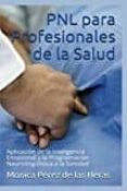 pnl para profesionales de la salud: aplicacion de la inteligencia emocional y la programacion neurolinguistica a la sanidad-monica perez de las heras-9781537491097