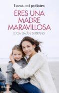 ERES UNA MADRE MARAVILLOSA - 9788408166597 - LUCIA GALAN BERTRAND