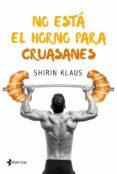 NO ESTA EL HORNO PARA CRUASANES - 9788408182597 - SHIRIN KLAUS