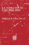la marcha de 150.000.000-enrique falcon-9788415739197