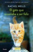 EL GATO QUE ENSEÑABA A SER FELIZ - 9788417128197 - RACHEL WELLS