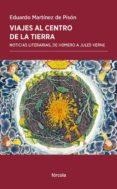 VIAJES AL CENTRO DE LA TIERRA: NOTICIAS LITERARIAS, DE HOMERO A JULIO VERNE - 9788417425197 - EDUARDO MARTINEZ DE PISON