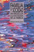 FAMILIA Y SOCIEDAD: UNA INTRODUCCION A LA SOCIOLOGIA DE LA FAMILI A - 9788432132797 - ENRIQUE MARTIN LOPEZ