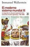 EL MODERNO SISTEMA MUNDIAL III: LA SEGUNDA ERA DE GRAN EXPANSION DE LA ECONOMIA-MUNDO CAPITALISTA, 1730-1850 - 9788432318597 - IMMANUEL WALLERSTEIN