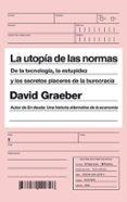LA UTOPIA DE LAS NORMAS: DE LA TECNOLOGIA, LA ESTUPIDEZ Y LOS SECRETOS PLACERES DE LA BUROCRACIA - 9788434422797 - DAVID GRAEBER