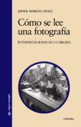 COMO SE LEE UNA FOTOGRAFIA: INTERPRETACIONES DE LA MIRADA - 9788437624297 - JAVIER MARZAL FELLICI