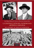 LA DESTRUCCION DEL PATRIMONIO ARTISTICO ESPAÑOL: W. R. HEARST: EL GRAN ACAPARADOR - 9788437630397 - JOSE MIGUEL MERINO DE CACERES