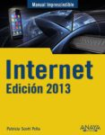 INTERNET. EDICIÓN 2013 (MANUAL IMPRESCINDIBLE) - 9788441532397 - PATRICIA SCOTT PEÑA