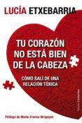 TU CORAZON NO ESTA BIEN DE LA CABEZA - 9788449329197 - LUCIA ETXEBARRIA