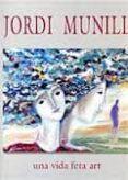 JORDI MUNILL, UNA VIDA FETA ART - 9788461555697 - DAVID ESCAMILLA