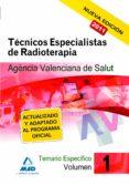 TECNICOS ESPECIALISTAS DE RADIOTERAPIA DE LA AGENCIA VALENCIANA D E SALUD. TEMARIO ESPECIFICO. VOLUMEN I - 9788467660197 - VV.AA.
