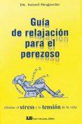 GUIA DE RELAJACION PARA EL PEREZOSO - 9788476270097 - ISRAEL REGARDIE