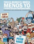 TODO EL MUNDO ES IMBECIL MENOS YO Y OTRAS AGUDAS OBSERVACIONES - 9788478339297 - PETER BAGGE