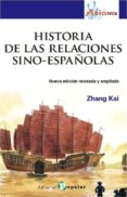 HISTORIA DE LAS RELACIONES SINO-ESPAÑOLAS (NUEVA EDICION REVISADA Y AMPLIADA) - 9788478845897 - ZHANG KAI