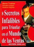 8 SECRETOS INFALIBLES PARA TRIUNFAR EN EL MUNDO DE LAS VENTAS - 9788480888097 - NORM TRAINOR