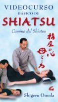 VIDEOCURSO BASICO SHIATSU (INCLUYE DVD) (2ª ED.) - 9788484451297 - SHIGERU ONODA