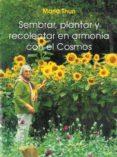 SEMBRAR, PLANTAR Y RECOLECTAR EN ARMONIA CON EL COSMOS - 9788489197497 - MARIA THUN