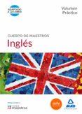 CUERPO DE MAESTROS INGLES: VOLUMEN PRACTICO - 9788490931097 - VV.AA.