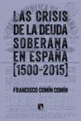 LAS CRISIS DE LA DEUDA SOBERANA EN ESPAÑA (1500-2015) - 9788490970997 - FRANCISCO COMIN COMIN