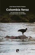 COLOMBIA FEROZ - 9788490972397 - JOSE MANUEL MARTIN MEDEM