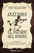 JAZZ PARA EL ASESINO DEL HACHA - 9788491043997 - RAY CELESTIN