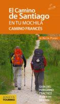 EL CAMINO DE SANTIAGO EN TU MOCHILA. CAMINO FRANCES 2019 (9ª ED.) - 9788491580997 - ANTON POMBO RODRIGUEZ