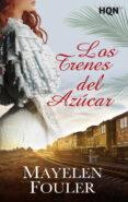 LOS TRENES DE AZUCAR - 9788491708797 - MAYELEN FOULER