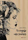 TE REGALO MIS SUEÑOS (EBOOK) - 9788491833697 - JAVIER MARO