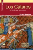 LOS CATAROS: LA HEREJIA QUE PUDO VENCER (2ª ED) - 9788498271997 - ERNEST BENDRISS