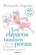 LOS CLASICOS TAMBIEN PECAN: LA VIDA INTIMA DE LOS GRANDES MUSICOS - 9788499088297 - FERNANDO ARGENTA