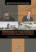 EMERGENCIA Y DECADENCIA DE LA RECIENTE MEDICINA ESPAÑOLA (VISION PERSONAL DEL AUTOR) - 9788499697697 - IGNACIO PASCUAL-CASTROVIEJO
