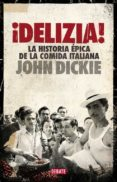 DELIZIA!: LA HISTORIA EPICA DE LA COMIDA ITALIANA - 9788499924397 - JOHN DICKIE