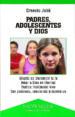 PADRES, ADOLESCENTES Y DIOS: ALEGRIA DE TRANSMITIR LA FE. AMAR A DIOS EN LIBERTAD. PADRES: TESTIMONIO VIVO. CON PACIENCIA, OCNSTANCIA Y ESPERANZA ERNESTO JULIA