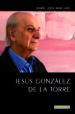 JESUS GONZALEZ DE LA TORRE: BIOGRAFIA AUTORIZADA MARIA LUISA MAILLARD