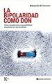 la bipolaridad como don: como transformar la inestabilidad emocio nal en una bendicion-9788472457447