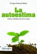 la autoestima: como cultivarla de forma sana-9788427132597
