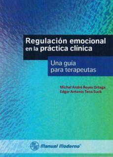 regulacion emocional en la practica clinica. una guia para terape utas-michel andre reyes ortega-edgar antonio tena suck-9786074485707