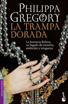 Descargar audiolibros en español gratis LA TRAMPA DORADA 9788408101307 de PHILIPPA GREGORY