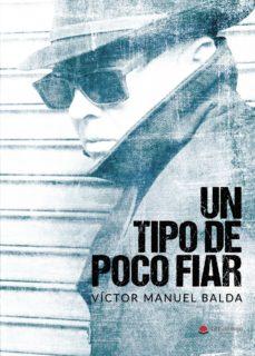 Leer libros electrónicos en línea gratis sin descargar UN TIPO DE POCO FIAR de VÍCTOR MANUEL BALDA CHM MOBI in Spanish
