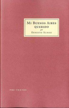 Fácil descarga de libros en inglés. MI BUENOS AIRES QUERIDO 9788415297307 (Spanish Edition) de ERNESTO SCHOO