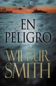 Descargas de libros electrónicos gratis para laptop EN PELIGRO de WILBUR SMITH 9788415355007 iBook (Literatura española)
