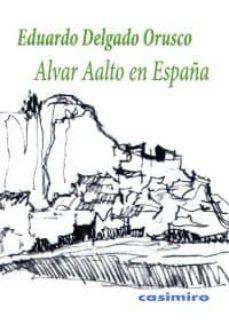 alvar aalto en españa-eduardo delgado orusco-9788415715207