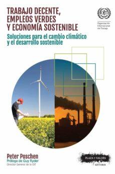 trabajo decente, empleos verdes y economia sostenible: soluciones para el cambio climatico y el desarrollo sostenible-peter poschen-9788416032907