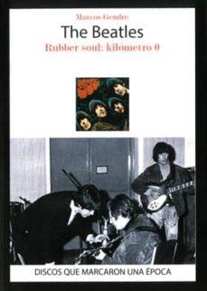the beatles: rubber soul: kilometro 0-marcos gendre-9788416229307