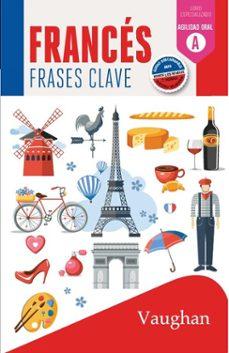 Leer libros en línea gratis sin descargar el libro completo FRANCES: FRASES CLAVE 9788416667307 (Literatura española)