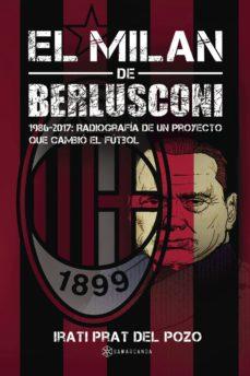 el milan de berlusconi (1986-2017): radiografia de un proyecto que cambio el futbol-irati prat del pozo-9788417103507