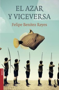 el azar y viceversa-felipe benitez reyes-9788423353507