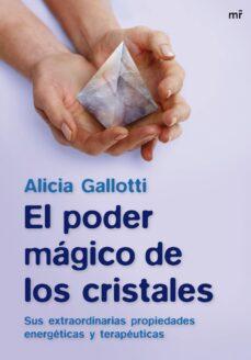 el poder magico de los cristales: sus extraordinarias propiedades energeticas y terapeuticas-alicia gallotti-9788427034907