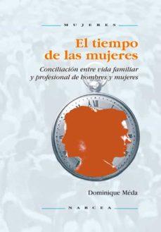 el tiempo de las mujeres: conciliacion entre vida familiar y prof esional de hombres y mujeres-dominique meda-9788427714007